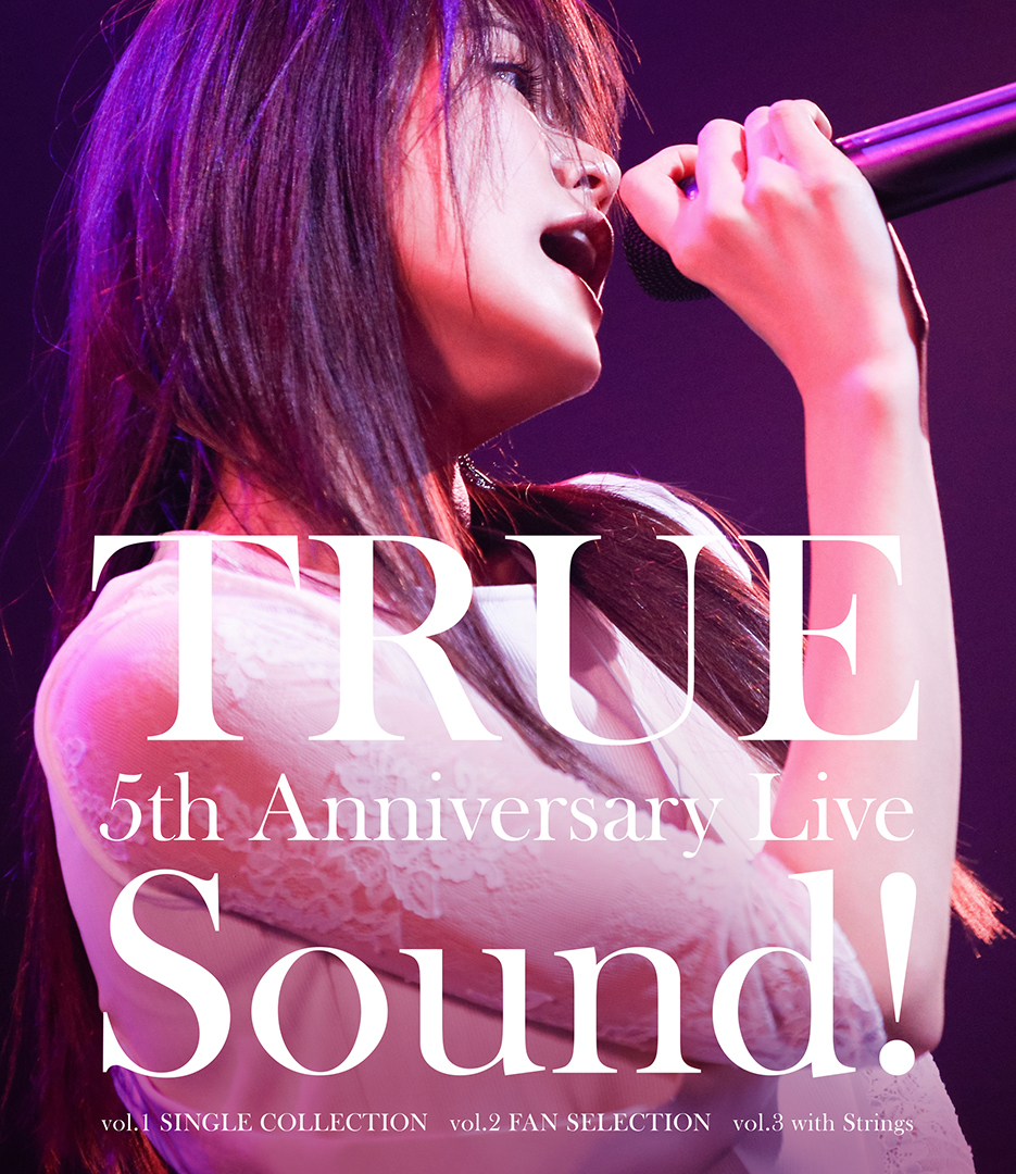 TRUE 5th Anniversary Live Sound! vol.1~3